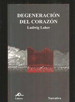 DEGENERACION DEL CORAZON.LITTERA-NARRAT