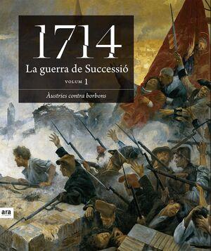 1714 LA GUERRA DE SUCCESSIÓ (VOLUM 1). ARA-G-DURA