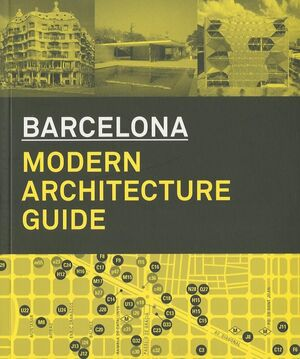 BARCELONA: A GUIDE TO ITS MODERN ARCHITECTURE