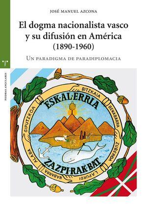 EL DOGMA NACIONALISTA VASCO Y SU DIFUSIÓN EN AMÉRICA (1890-1960)