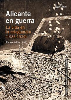 ALICANTE EN GUERRA. LA VIDA EN LA RETAGUARDIA (1936-1939)