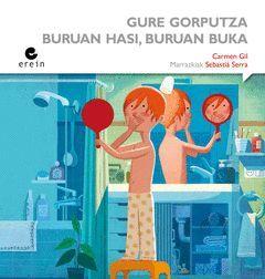 GURE GORPUTZA: BURUAN HASI, BURUAN BUKA