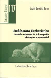 EMBLEMATA EUCHARISTICA. SÍMBOLOS ANIMADOS DE LA ICONOGRAFÍA CRISTOLÓGICA Y SACRA