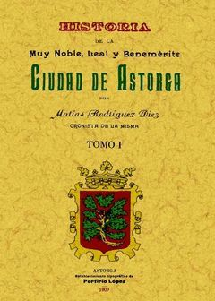 ASTORGA. HISTORIA DE LA MUY NOBLE, LEAL Y BENEMÉRITA CIUDAD (TOMO 1)