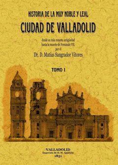 HISTORIA DE LA MUY NOBLE Y LEAL CIUDAD DE VALLADOLID (TOMO 1)