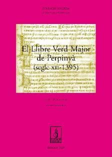 EL LLIBRE VERD MAJOR DE PERPINYÀ, (SEGLE XII-1395)