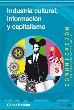 INDUSTRIA CULTURAL, INFORMACION Y CAPITALISMO. GEDISA-COMUNICACIOPN-RUST