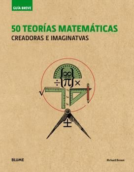 GUÍA BREVE. 50 TEORÍAS MATEMÁTICAS (RÚSTICA)