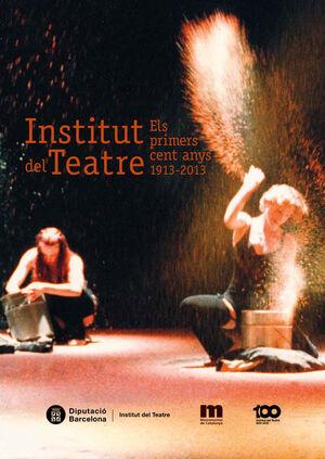 INSTITUT DEL TEATRE: ELS PRIMERS CENT ANYS 1913-2013