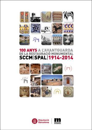 100 ANYS A L'AVANTGUARDA DE LA RESTAURACIÓ MONUMENTAL: SCCM. SPAL: 1914 -2014