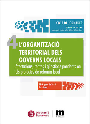 L'ORGANITZACIÓ TERRITORIAL DELS GOVERNS LOCALS : AFECTACIONS, REPTES I QÜESTIONS
