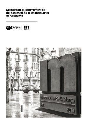 MEMÒRIA DE LA COMMEMORACIÓ DEL CENTENARI DE LA MANCOMUNITAT DE CATALUNYA
