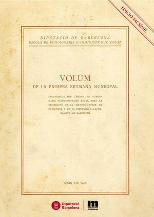 VOLUM DE LA PRIMERA SETMANA MUNICIPAL : EDICIÓ FACSÍMIL