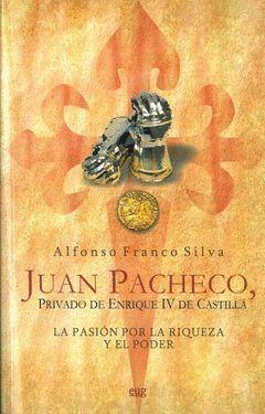 JUAN PACHECO, PRIVADO DE ENRIQUE IV DE CASTILLA. PASION POR LA RIQUEZA Y EL PODE