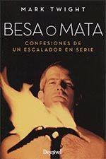 BESA O MATA (CONFESIONES DE UN ESCALADOR EN SERIE)