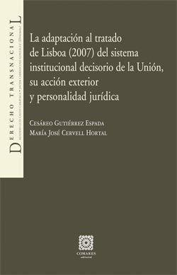 LA ADAPTACIÓN AL TRATADO DE LISBOA (2007) DEL SISTEMA INSTITUCIONAL DECISORIO DE
