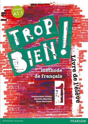 TROP BIEN ! 1 LIVRE DE L'ÉLÈVE