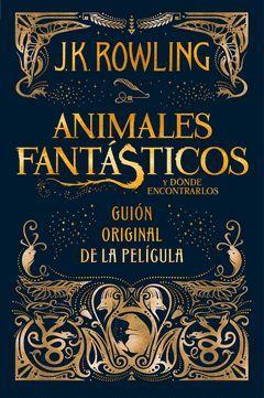 ANIMALES FANTASTICOS Y DONDE ENCONTRARLOS. GUION ORIGINAL DE LA PELICULA