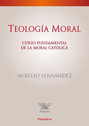 TEOLOGIA MORAL. CURSO FUNDAMENTAL DE LA MORAL CATOLICA