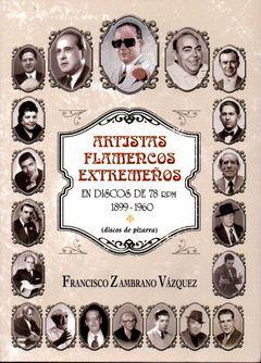 ARTISTAS FLAMENCOS EXTREMEÑOS EN DISCOS 78 RPM 1899 1960