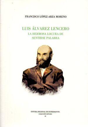 LUIS ÁLVAREZ LENCERO. LA HERMOSA LOCURA DE LA PALABRA