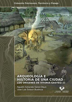 ARQUEOLOGIA E HISTORIA DE UNA CIUDAD LOS ORIGENES DE VITORI