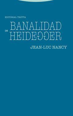BANALIDAD DE HEIDEGGER.TROTTA