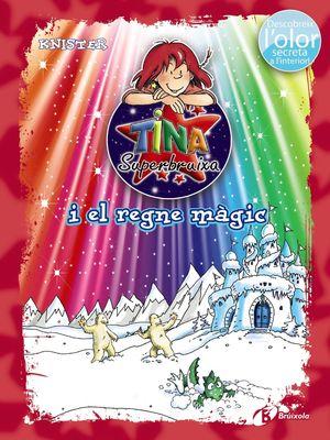 TINA SUPERBRUIXA I EL REGNE MAGIC (ED. COLOR)