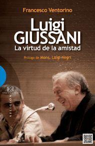 LUIGI GIUSSANI (LA VIRTUD DE LA AMISTAD)