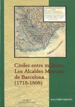 CIVILES ENTRE MILITARES: LOS ALCALDES MAYORES DE BARCELONA (1718-1808)