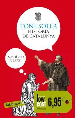 HISTÒRIA DE CATALUNYA (MODÈSTIA A PART).LABUTXACA-LOW COST
