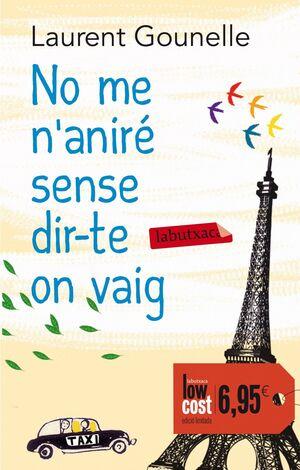 NO ME N'ANIRÉ SENSE DIR-TE ON VAIG