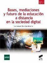 BASES, MEDIACIONES Y FUTRUO DE LA EDUCACION A DISTANCIA
