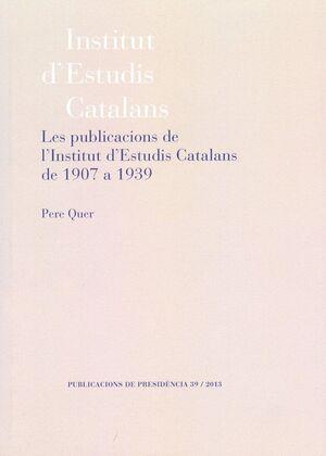 PUBLICACIONS DE L'INSTITUT D'ESTUDIS CATALANS DE 1907 A 1939, LES