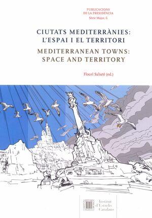 CIUTATS MEDITERRÀNIES : L´ESPAI I EL TERRITORI = MEDITERRANEAN TOWNS : SPACE AND