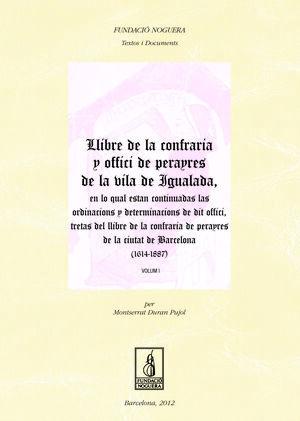 LLIBRE DE LA CONFRARIA Y OFFICI DE PERAYRES DE LA VILA DE IGUALADA, EN LO QUAL E