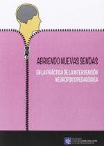 ABRIENDO NUEVAS SENDAS EN LA PRÁCTICA DE LA INTERVENCIÓN NEUROPSICOPEDAGÓGICA