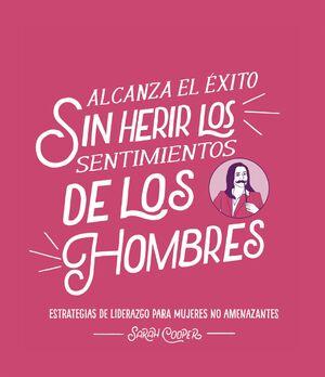 ALCANZA EL EXITO SIN HERIR LOS SENTIMIENTOS DE LOS