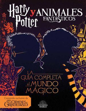 HARRY POTTER Y ANIMALES FANTASTICOS - GUIA AL MUNDO MAGICO
