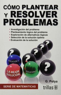 COMO PLANTEAR Y RESOLVER PROBLEMAS.TRILLAS